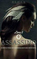 O Assassino (Livro 2)  by JulieneLobato