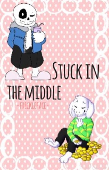Stuck In the Middle || Sans x Reader & Asriel x Reader