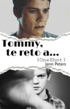 Tommy, te reto a... |Newtmas|OneShot| by jenn_peters