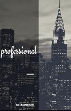 ◈ professional ◈ (COMPLETETD) by bianca-XO
