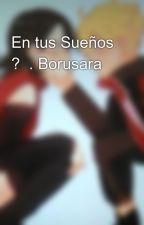 En tus Sueños ?  . Borusara by gisematu