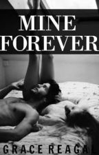 Mine Forever [ON HOLD...unfortunately] by 12amwriting