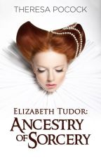 FILLOS   Ancestry of Sorcery: Elizabeth I by theresapocock