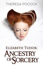 FILLOS Elizabeth Tudor: Ancestry of Sorcery #WATTYS2016 by theresapocock