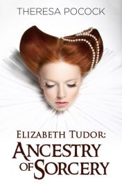 FILLOS Elizabeth Tudor: Ancestry of Sorcery #WATTYS2016 by theresapocock
