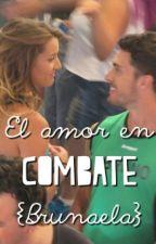 El amor en Combate {brunaela} by blahlarry
