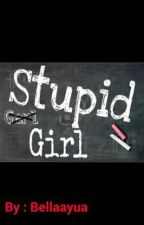 Stupid Girl by Bellaayua