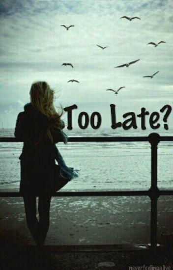 Too Late?