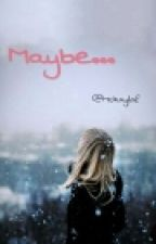 Maybe... by MckaylaF