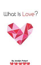 What Is Love? by Jonalyn_Potpot