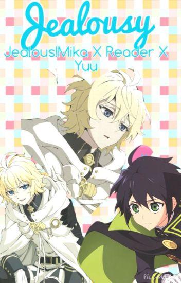 Jealousy (Jealous!Mika X Yuu X Reader)