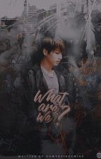What Are We? | Jikook by OhMyRuinedMind