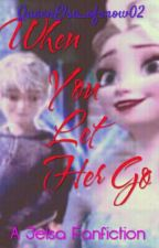 When you let her go(Jelsa) by QueenElsa_ofsnow02
