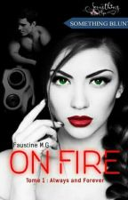"On Fire Tome 1 "" Always And Forever""(Sous contrat d'édition) by blackplumefyctia"