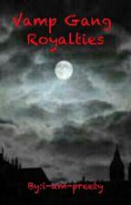 Vamp Gang Royalties by i-am-preety