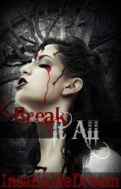 Break It All by InsatiableDream