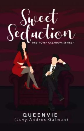 Sweet Seduction (Casanova the Destroyer series 1) To be Published under PSICOM by QueenVie_WP