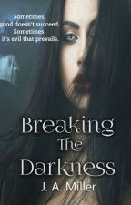 Breaking The Darkness: Book One of The Light and Dark Trilogy #Wattys2016 by ohiostategirl07
