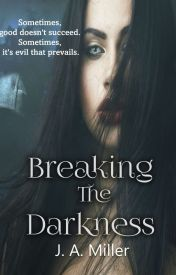 Breaking The Darkness: Book One of The Light and Dark Trilogy #Wattys2016