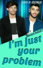I'm Just Your Problem (Zouis) by MusicChild13
