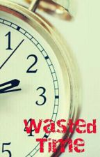 wasted time by tyra1201