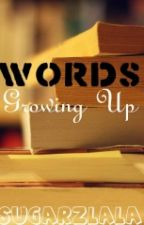 Words - Growing Up by SugarzLala