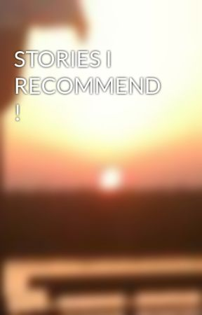 STORIES I RECOMMEND ! by DNeilGeeckCrowell