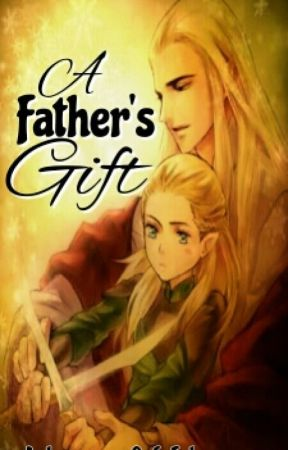 A Father's Gift (Legolas Fanfiction) - A Father's Gift: Two - Wattpad