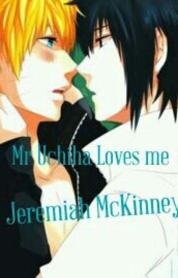 Mr.Uchiha Loves Me (Naruto X Sasuke Fanfic)