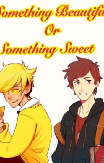 Something Beautiful Or Something Sweet ( Bill Cipher x reader x Dipper )