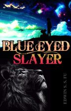 Blue Eyed Slayer (Check the other one) by ed2wfu