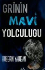 GRİNİN MAVİ YOLCULUĞU (Düzenleniyor) by rozerinyakisan