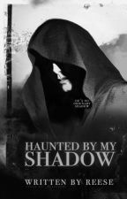Haunted By My Shadow by Galaxy_Heathen