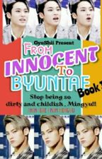 [BOOK 1 : COMPLETE] From INNOCENT To BYUNTAE by Jinnie_baebae