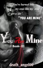 You Are Mine(Completed) by death_angel00