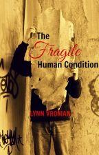 The Fragile Human Condition by Lynn_Vroman