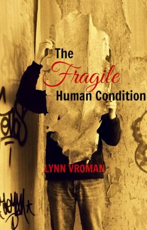 The Fragile Human Condition by Lynn_Vroman
