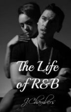The Life of R&B (Complete) by JurrissiaChambers92