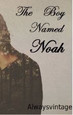 The Boy Named Noah (On Hold) by alwaysvintage