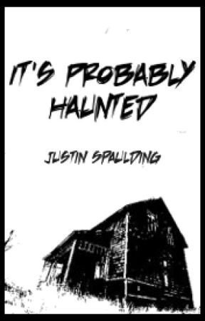 It's Probably Haunted by JustinSpaulding