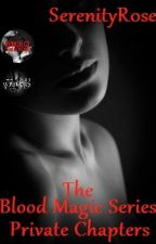 The Blood Magic Series (Private Chapters {18+})✔ by SerenityR0se