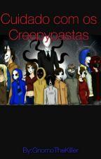 Cuidado Com Os Creepypastas by GnomoTheKiller