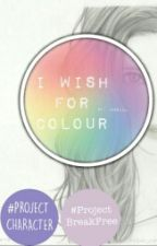 I Wish For Colour  by Perpetual_Journey