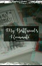 my best friend's roommate (GOING THROUGH MAJOR UPDATING SOON) by annashahbaz12