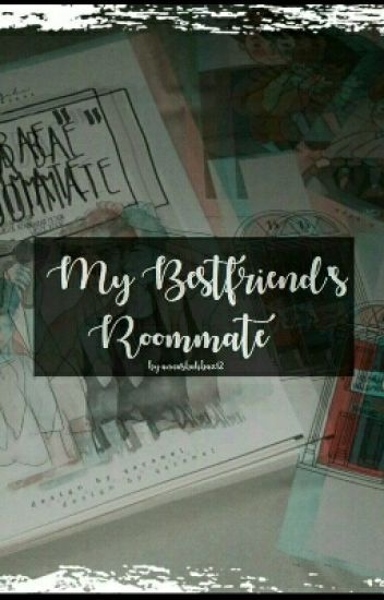 My Best Friend's Roommate-Miniminter Fanfiction-COMPLETED