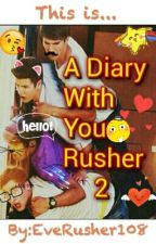 A Diary With You Rusher 2 by EveRusher108