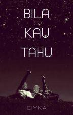 Bila Kau Tahu by eiyka_96