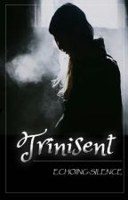 Trinisent by echoing-silence