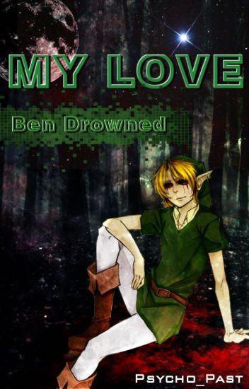 My love Ben Drowned
