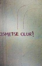 Kismetse Olur by MuratKrolu5